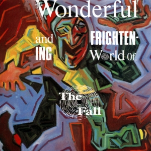 The Fall - The Wonderful & Frightening World of The Fall