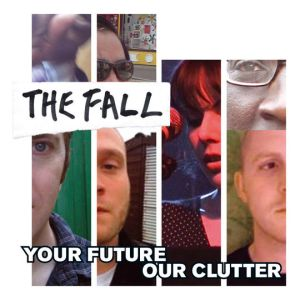 The Fall - Your Future Our Clutter 2