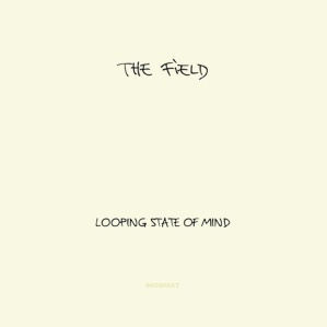 The Field - Looping State of Mind
