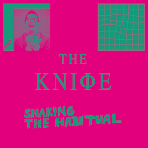 The Knife - Shaking the Habitual 300